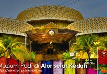 Muzium Padi Tempat Menarik Di Alor Setar Kedah