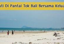 Pantai tok Bali Di Kelantan Tempat Menarik Yang Sangat Awesome Untuk Tenangkan Minda